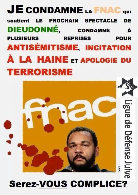Je condamne la Fnac qui soutient le spectacle de Dieudonné condamné x fois pr antisémitisme et apologie du terrorisme
